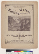Falling waters, or waters of the Yosemite [J. L. Truax]