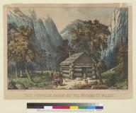 The Pioneer Cabin of the Yo-semite [Yosemite Valley, California] Valley
