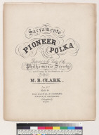 Sacramento [California] pioneer polka [M. B. Clark]