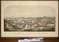 View of San Francisco, Calif[ornia]: taken from Telegraph Hill, April 1850...