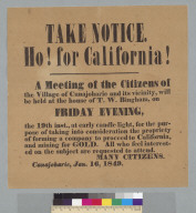 Take notice. Ho! for California!: a meeting of the citizens of the village of Canajoharie and its vicinity at the house of T. W. Bingham...