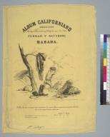 [Cover for: Album Californiano coleccion de tipos observados y dibujados por los tres]
