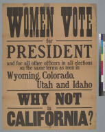 Women vote for President... why not in California? [broadside]